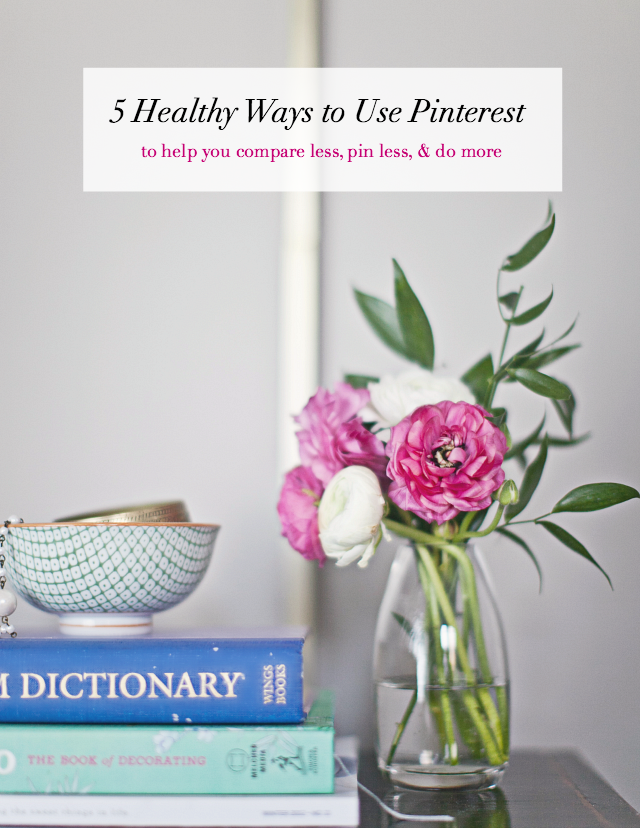 Healthy Ways to use Pinterest (to help you compare less, pin less, and DO more!)