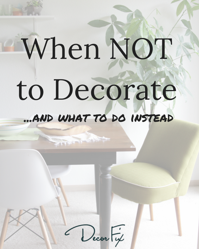 when not to decorate and what to do instead