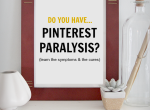 """Pinterest Paralysis"" ...learn the symptoms and the cure."