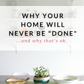 "Why your home will never be ""done"" 