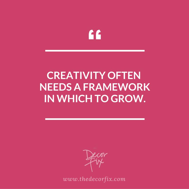 Creativity often needs a framework to grow.   The Decor Fix